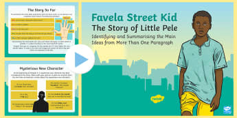 KS2 Identifying and Summarising the Main Ideas of Favela Street Kid PowerPoint - Reading, Comprehension, summary, identify, plot, themes, Story line, Y3, Y4, Y5, Y6