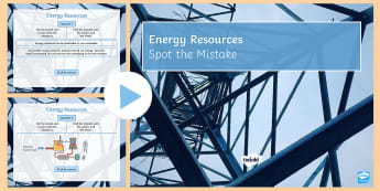 Spot the Mistake: Energy Resources PowerPoint - renewable, non-renewable, energy, electricity, power station, national grid, fossil fuels, environme