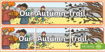 Our Autumn Trail Display Banner - Class, Classroom, Sign, Fall, Leaves, Seasonal, Seasons, Trees