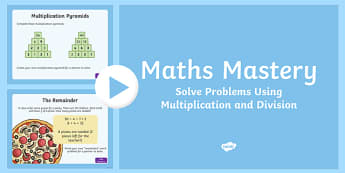 Multiplication Problems Year 5 - Multiplication and Division, Solve Problems Using Multiplication and Division Maths Mastery PowerPoint