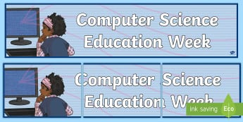 Computer Science Education Week Display Banner - PC, IT, Information Technology, CSEdweek, KS1, KS2,