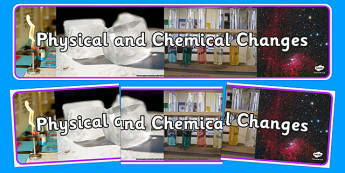 Physical and Chemical Changes Display Banner - physical, chemical, changes, display banner, display, banner