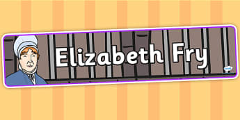Elizabeth Fry Display Banner - elizabeth fry, display banner, banner for display, banner, display header, header, header for display, classroom display
