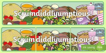 Scrumdiddlyumptious Display Banner - food, roald Dahl, topic, food technology, cookery,
