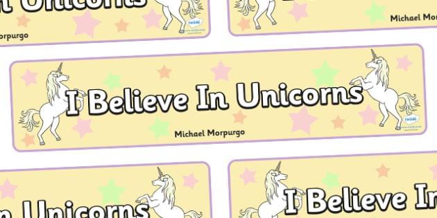 I Believe In Unicorns Display Banner - I believe in uniconrs, unicorns, display, banner, posters, sign, magic, animal, Michael Morpurgo