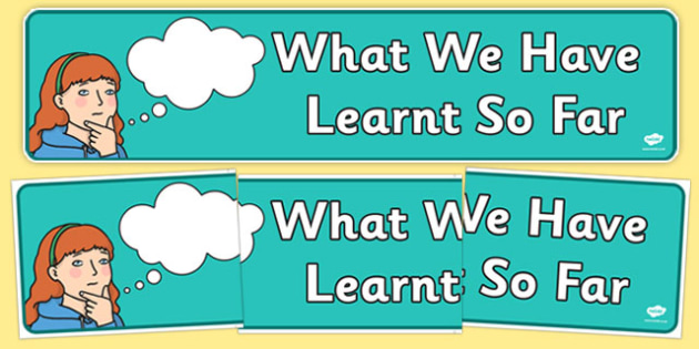 What We Have Learnt So Far Display Banner - what, learnt, so far, display, banner