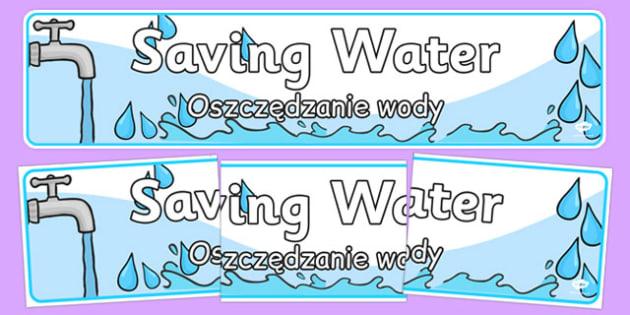 Saving Water Display Banner Polish Translation - polish, Eco School, Eco, Recycle, environment, poster, display, banner, sign, recycling, eco class, recycling posters, A4, display, turn off, lights, computer, paper, electricity, saving