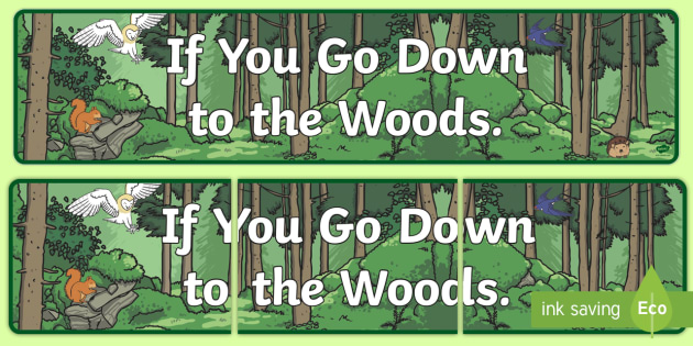 If u go down to the woods this day
