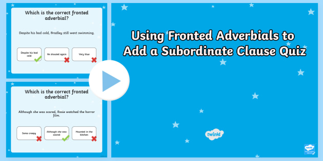 Using Fronted Adverbials To Add A Subordinate Clause Language