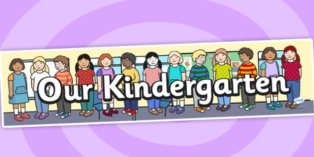 Our Kindergarten Display Banner - welcome banner, our class, our kindergarten, classes, children, teacher, starting school, display, banner