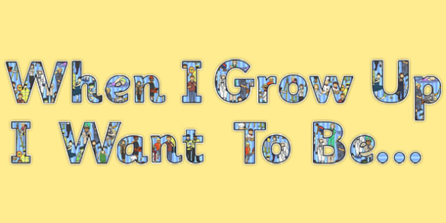 When I Grow Up I Want to Be Display Cut Outs - grow up, cut out