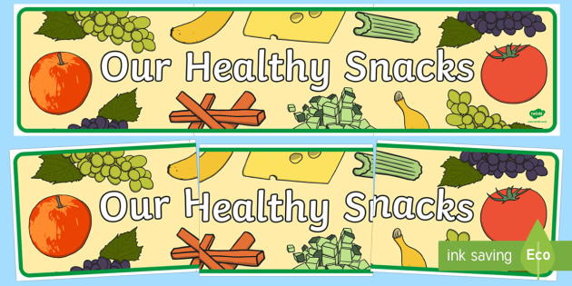 Our Healthy Snack Display Banner -  healthy, healty eating, display, banner, sign, activity, fruit, game, vegetable, healthy food, how to eat healthy, food