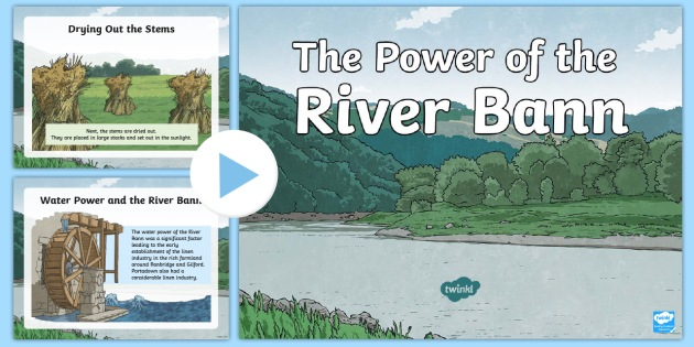 The Power of the River Bann PowerPoint - Down the Bann in a BubbleNorthern IrelandRiver BannWater powerLinnen Movement and EnergySTEM
