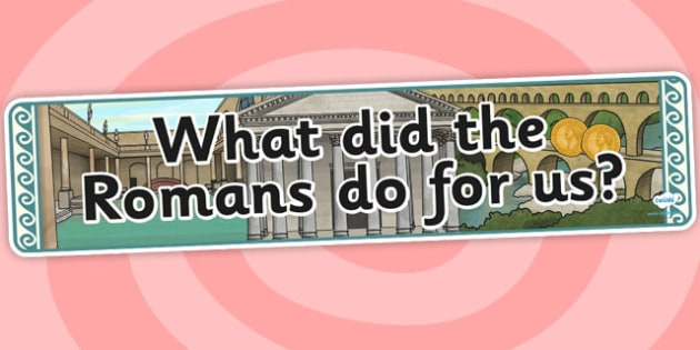 What Did The Romans Do For Us Display Banner - romans, banner