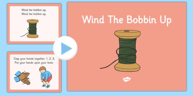 Wind the Bobbin Up Nursery Rhyme PowerPoint - wind the bobbin up, nursery rhyme, powerpoint
