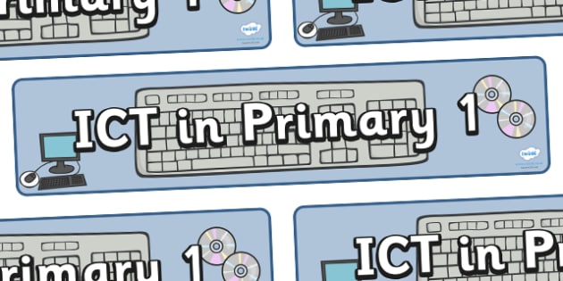 ICT In Primary 1 Display Banner - ICT, primary, 1, year 1, display, banner, sign, poster, Computer Area, ICT Area, computer, technology, IT