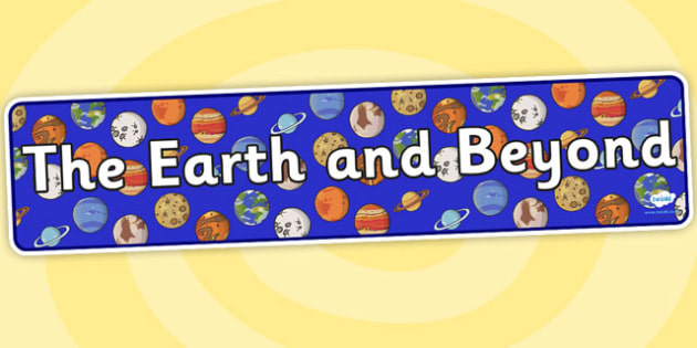 The Earth and Beyond Display Banner - the earth and beyond, the earth and beyond banner, the earth and beyond display, space display, space banner, earth