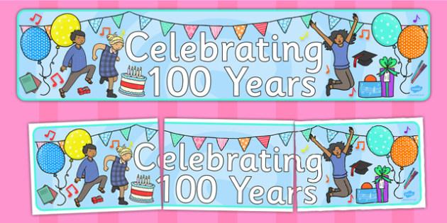 Celebrating 100 Years Banner - celebration, display, banner, 100