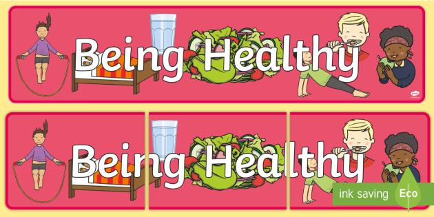 Being Healthy Display Banner - Good health, hygiene, behaviour management, eat fruit, walk to school, vegetables, exercise, brush teeth, wash hands, drink water