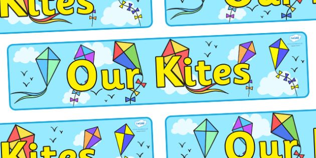Our Kites Display Banner - display, banner, display banner, poster, our kites, kites, our kites display, our kites banner, make your own kite, sign, classroom display, themed banner