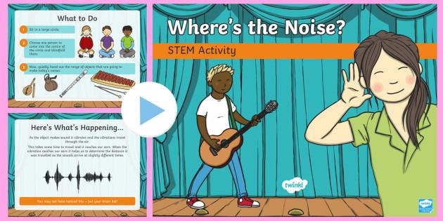 Where's the noise? STEM PowerPoint - Make a Noise!, sound, science, bang, crash, boom, STEM, KS1, KS2, experiment