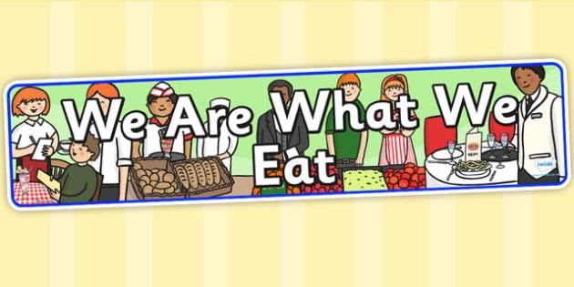 We Are What We Eat Display Banner - food, eating, display