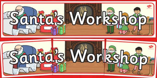 Santa's Workshop Display Banner - Christmas, xmas, Grotto, workshop, Santa, Father Christmas, display banner, tree, advent, nativity, santa, father christmas, Jesus, tree, stocking, present, activity, cracker, angel, snowman, advent , bauble