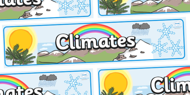 Climates Display Banner - display, banner, display banner, climates, geography, different climates, weather, climates banner, climates display banner, poster, sign, classroom display, themed banner