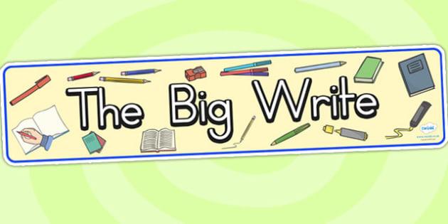 The Big Write Display Banner - writing, write, literacy, display