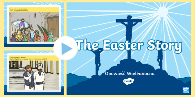 The Easter Story PowerPoint Polish Translation - easter, jesus, christianity, Polish, Poland, EAL, Bible, spring