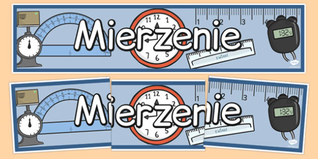 Banner na gazetkę Mierzenie po polsku - jednotki miary - polish, measures, measurement, display, banner, poster, sign, length, capacity, weight, mass, time, different, measures, measuring