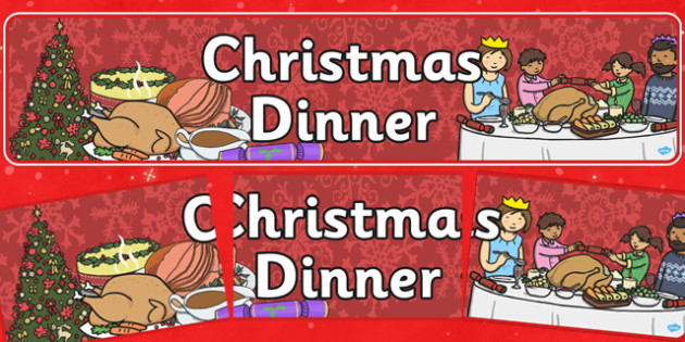Christmas Dinner Display Banner - Christmas, xmas, display banner, Santa, Father Christmas, tree, advent, nativity, santa, father christmas, Jesus, tree, stocking, present, activity, cracker, angel, snowman, advent , bauble