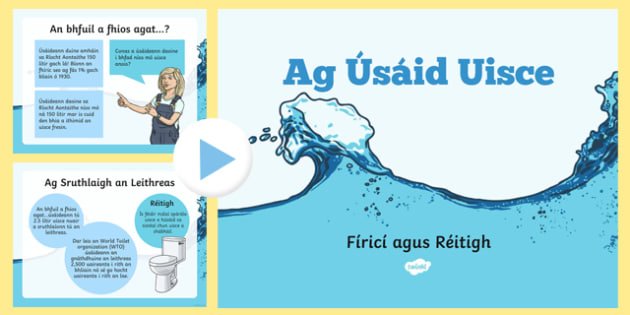 Ag Úsáid Uisce Water Usage and Solutions PowerPoint Gaeilge - water, saving water, how to save water, water in our homes, how you can save water, how much water things use, eco