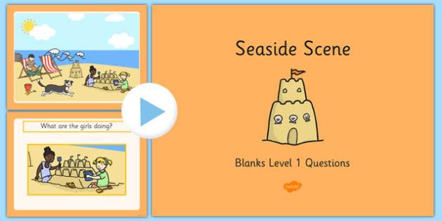 Seaside Scene Blanks Level 1 Questions PowerPoint - receptive language, expressive language, verbal reasoning, language delay, language disorder, comprehension, autism