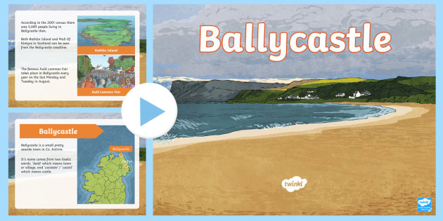 Ballycastle PowerPoint - World Around Us KS2 - Northern Ireland, Ballycastle, Baile an Chaistil. County Antrim, North Coast,