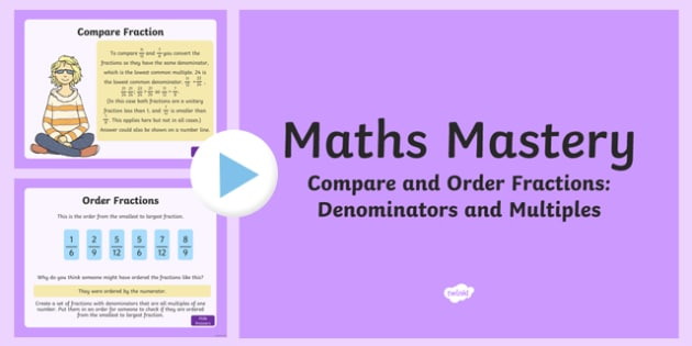 Year 5, Fractions and Decimals, Order and Compare Denominators that are Multiples Maths Mastery PowerPoint