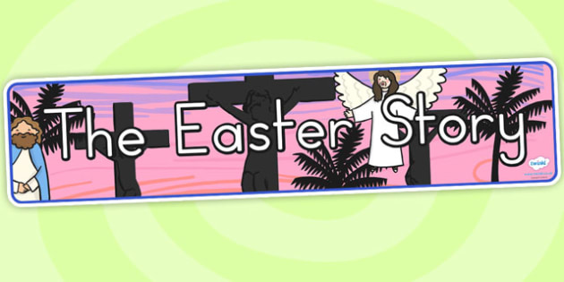 The Easter Story Display Banner - header, easter display, easter