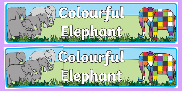 Colourful Elephant Display Banner - Elmer, Elmer the elephant, resources, Elmer story, patchwork elephant, PSHE, PSE, David McKee, colours, patterns, story, story book, story book resources, story sequencing, story resources, banner, displa