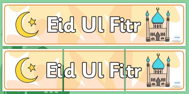 Eid Display Banner - Eid-Ul-Fitr display, KS1, display banner, Eid, festival, celebration, Islam, muslim, Eid, Eid-Ul-Fitr, Quran, Salat, henna, fasting