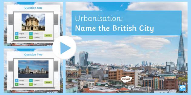 Name the British City PowerPoint - urban, cities, towns, britain, urbanisation