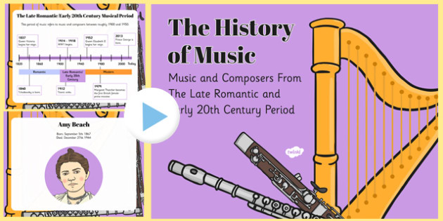 The History of Music: The Late Romantic and Early 20th