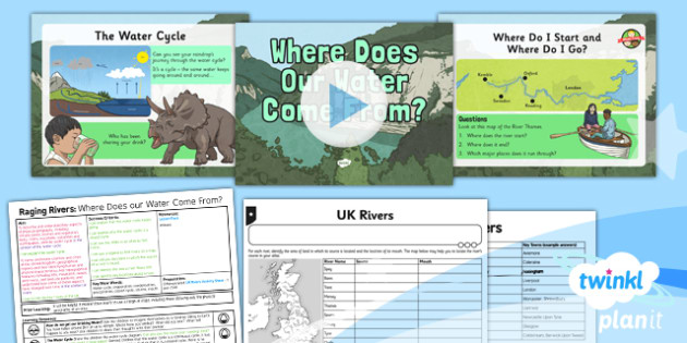 Geography: Raging Rivers: Where Does Our Water Come From? Year 6 Lesson Pack 1