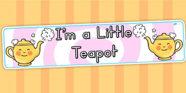 I'm a Little Teapot Display Banner - Im, Teapot, Display, Banner