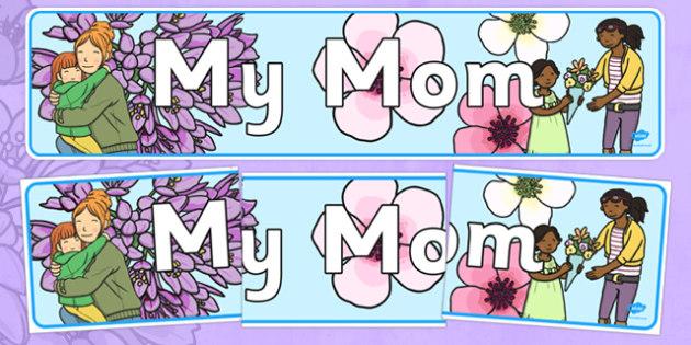 My Mom Display Banner - usa, america, display, banner, display banner, my mum banner, my mum display, mothers day, mothers day banner, mothers day display, banner for mothers day, mothersday, poster, sign, classroom display, themed banner