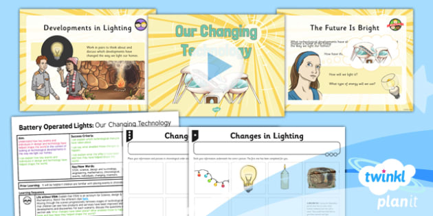 DT: Battery Operated Lights Unit: Our Changing Technologies LKS2 Lesson Pack 1