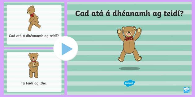 What is Teddy Doing? PowerPoint Gaeilge - ROI - Irish Language Week Gaeilge Resources - 1st-17th March, caitheamh aimsire, teidí,ag rith, ag
