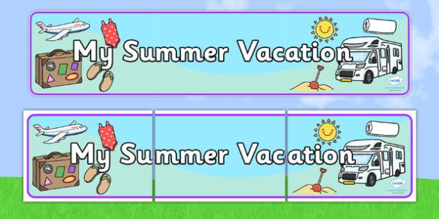 My Summer Vacation Display Banner - my summer vacation, summer vacation display banner, vacation banner, my summer vacation banner, display banner