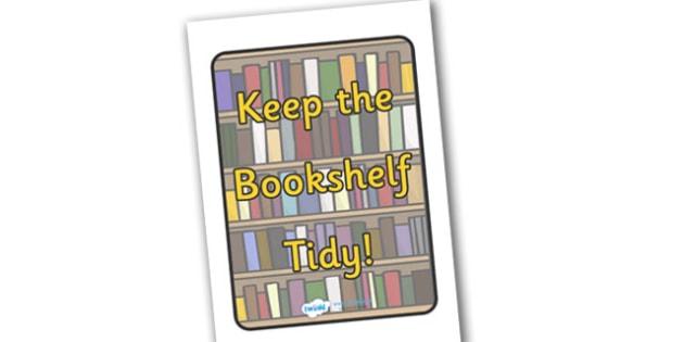 Keep the Bookshelf Tidy Poster Sign - keep tidy, bookshelf, sign, poster, area, reading area, keep the bookshelf tidy, classroom