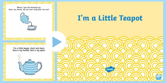 I'm a Little Teapot PowerPoint - im a little tea pot, nursery rhymes, nursery rhyme powerpoint, im a little teapot nursery rhyme powerpoint, little teapot