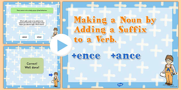 Making a Noun by Adding the Suffix ence or ance to a Verb, Spelling and
